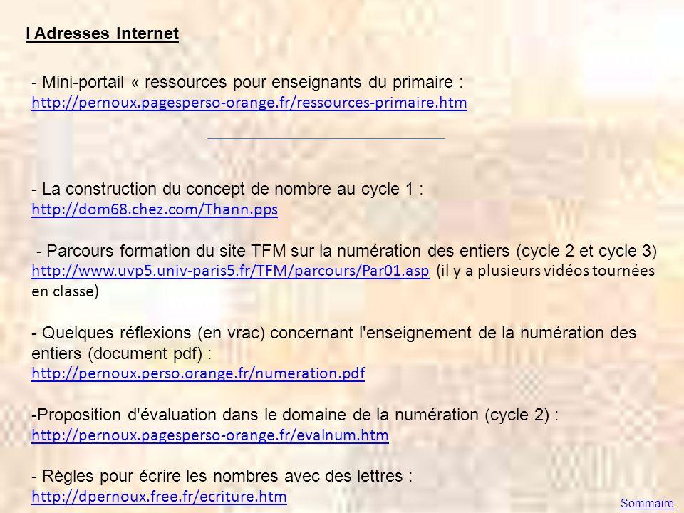 I Adresses Internet - La construction du concept de nombre au cycle 1 : http://dom68.chez.com/Thann.pps - Parcours formation du site TFM sur la numéra