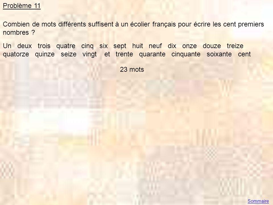 Problème 11 Combien de mots différents suffisent à un écolier français pour écrire les cent premiers nombres ? Un deux trois quatre cinq six sept huit