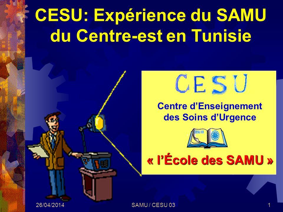 26/04/2014SAMU / CESU 031 CESU: Expérience du SAMU du Centre-est en Tunisie « lÉcole des SAMU » Centre dEnseignement des Soins dUrgence