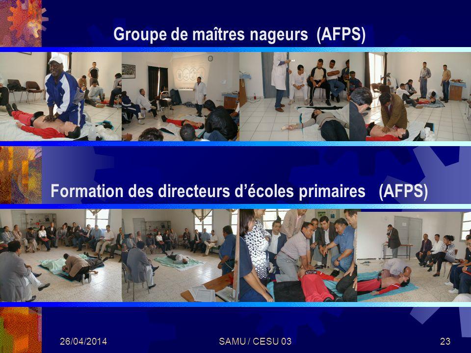 26/04/2014SAMU / CESU 0323 Formation des directeurs décoles primaires (AFPS) Groupe de maîtres nageurs (AFPS)