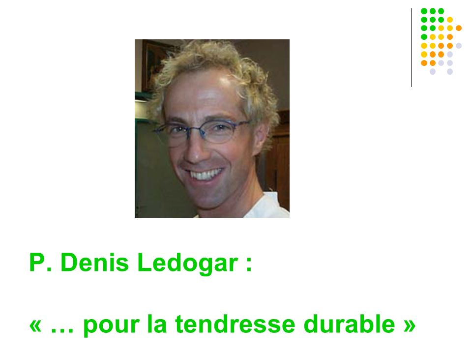 P. Denis Ledogar : « … pour la tendresse durable »