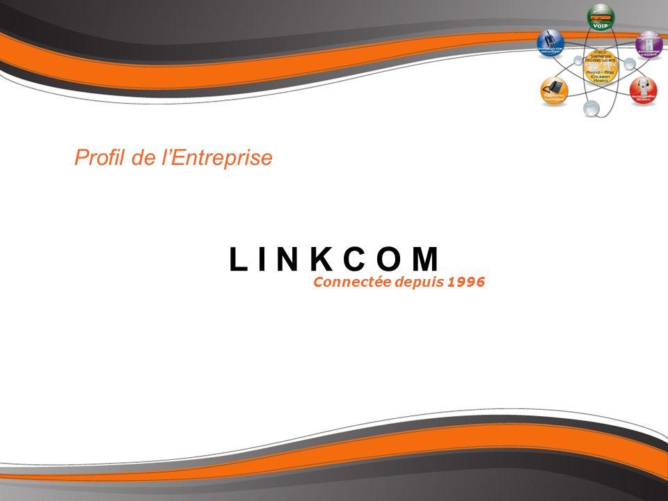 L I N K C O M Connectée depuis 1996 Profil de lEntreprise