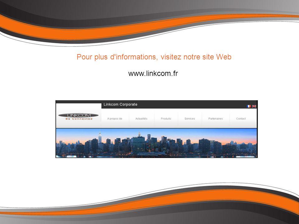 Pour plus d informations, visitez notre site Web www.linkcom.fr