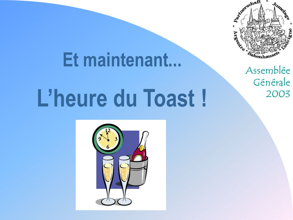 Assemblée Générale 2003 Lheure du Toast ! Et maintenant...