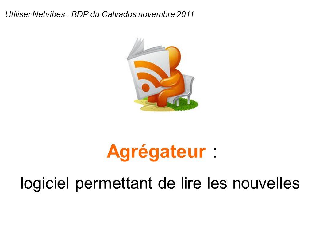 Agrégateur : Utiliser Netvibes - BDP du Calvados novembre 2011 logiciel permettant de lire les nouvelles