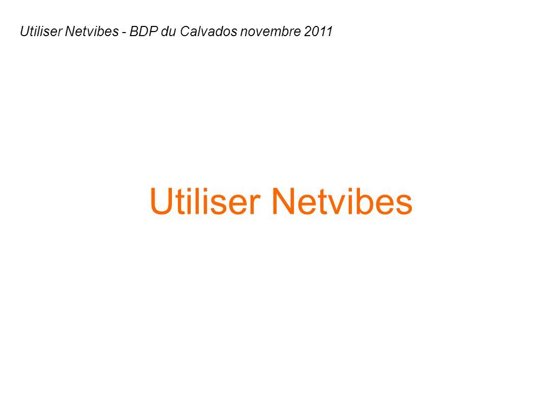 Utiliser Netvibes Utiliser Netvibes - BDP du Calvados novembre 2011