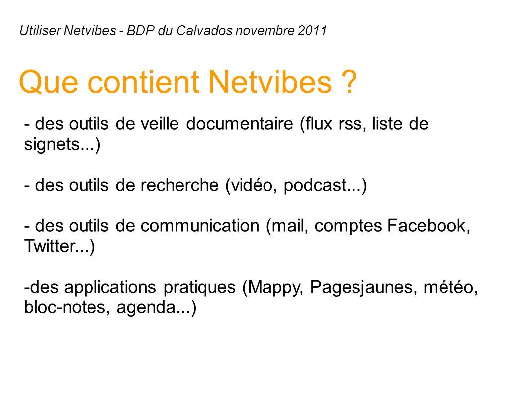 Que contient Netvibes ? - des outils de veille documentaire (flux rss, liste de signets...) - des outils de recherche (vidéo, podcast...) - des outils