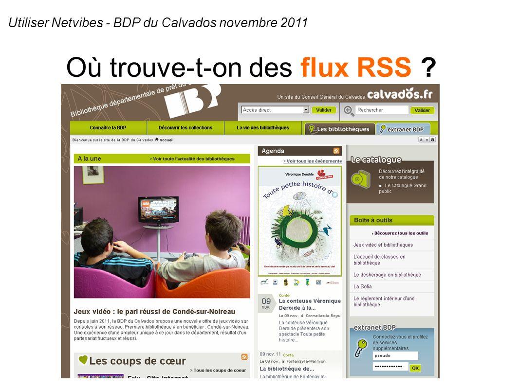 Où trouve-t-on des flux RSS ? Utiliser Netvibes - BDP du Calvados novembre 2011