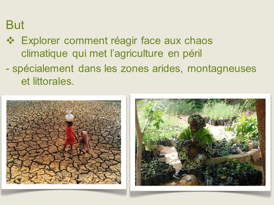 But Explorer comment réagir face aux chaos climatique qui met lagriculture en péril - spécialement dans les zones arides, montagneuses et littorales.