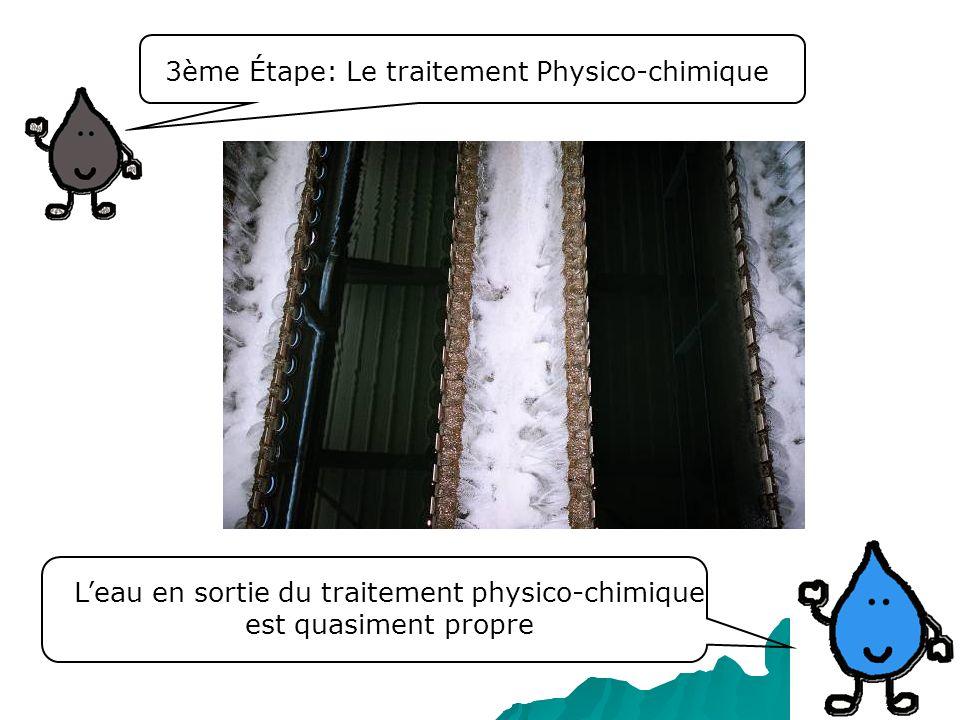 3ème Étape: Le traitement Physico-chimique Leau en sortie du traitement physico-chimique est quasiment propre
