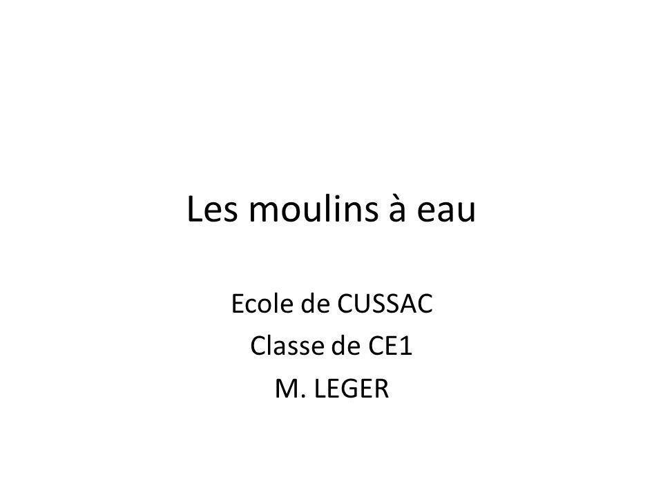 Les moulins à eau Ecole de CUSSAC Classe de CE1 M. LEGER