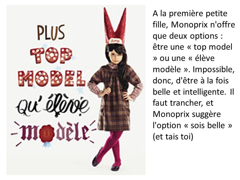 A la première petite fille, Monoprix n'offre que deux options : être une « top model » ou une « élève modèle ». Impossible, donc, d'être à la fois bel