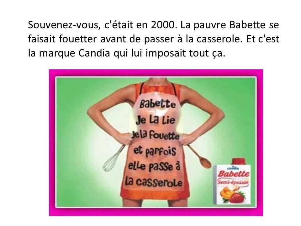 Souvenez-vous, c'était en 2000. La pauvre Babette se faisait fouetter avant de passer à la casserole. Et c'est la marque Candia qui lui imposait tout