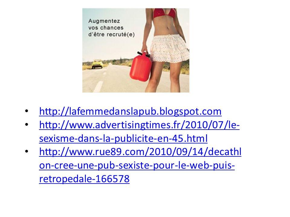http://lafemmedanslapub.blogspot.com http://www.advertisingtimes.fr/2010/07/le- sexisme-dans-la-publicite-en-45.html http://www.advertisingtimes.fr/20