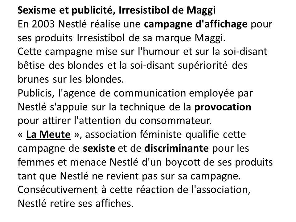 Sexisme et publicité, Irresistibol de Maggi En 2003 Nestlé réalise une campagne d'affichage pour ses produits Irresistibol de sa marque Maggi. Cette c