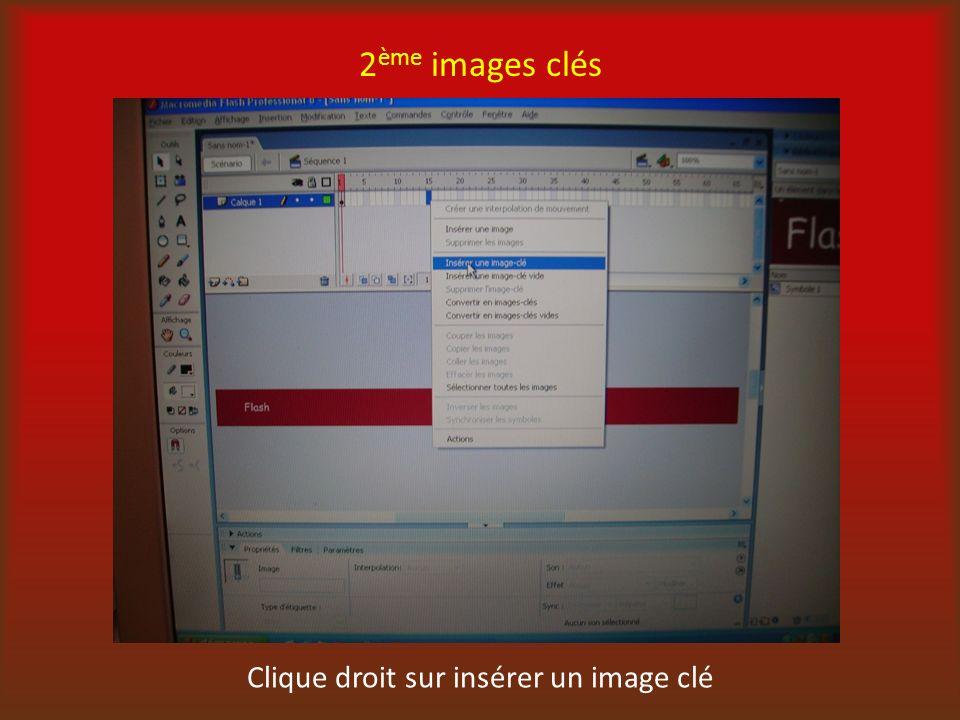 2 ème images clés Clique droit sur insérer un image clé