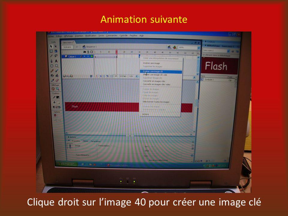 Animation suivante Clique droit sur limage 40 pour créer une image clé