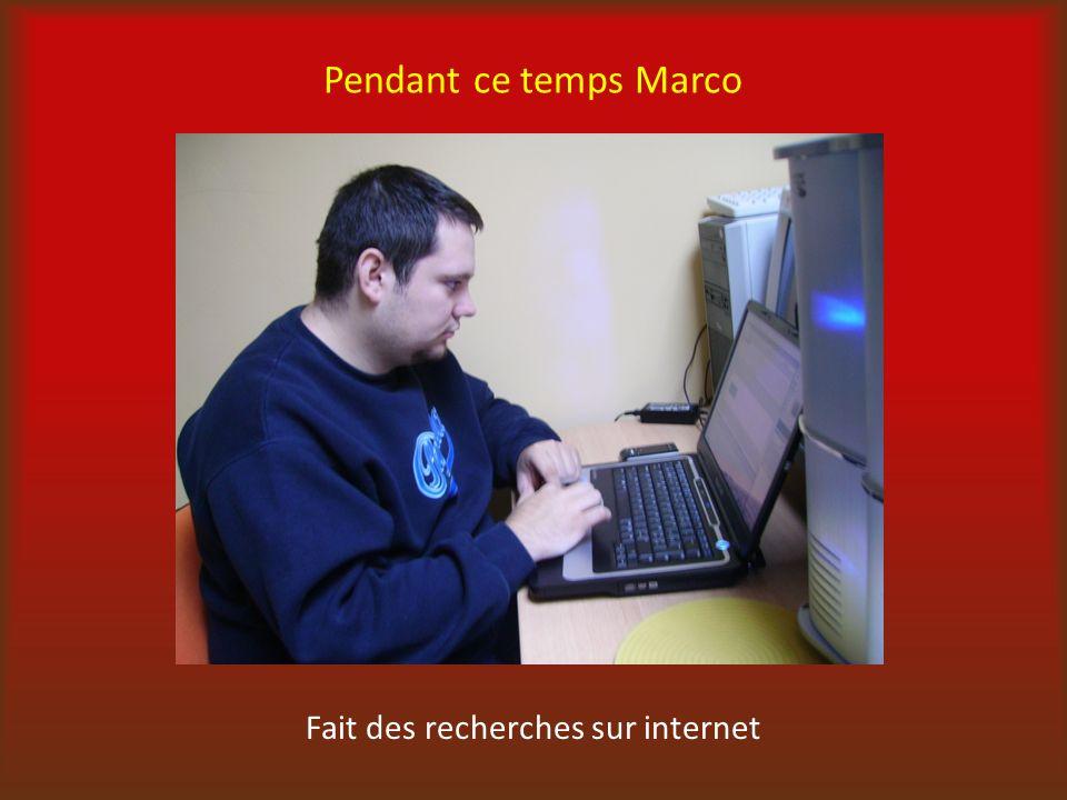Pendant ce temps Marco Fait des recherches sur internet
