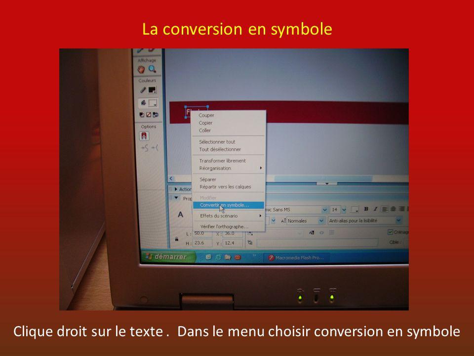 La conversion en symbole Clique droit sur le texte. Dans le menu choisir conversion en symbole