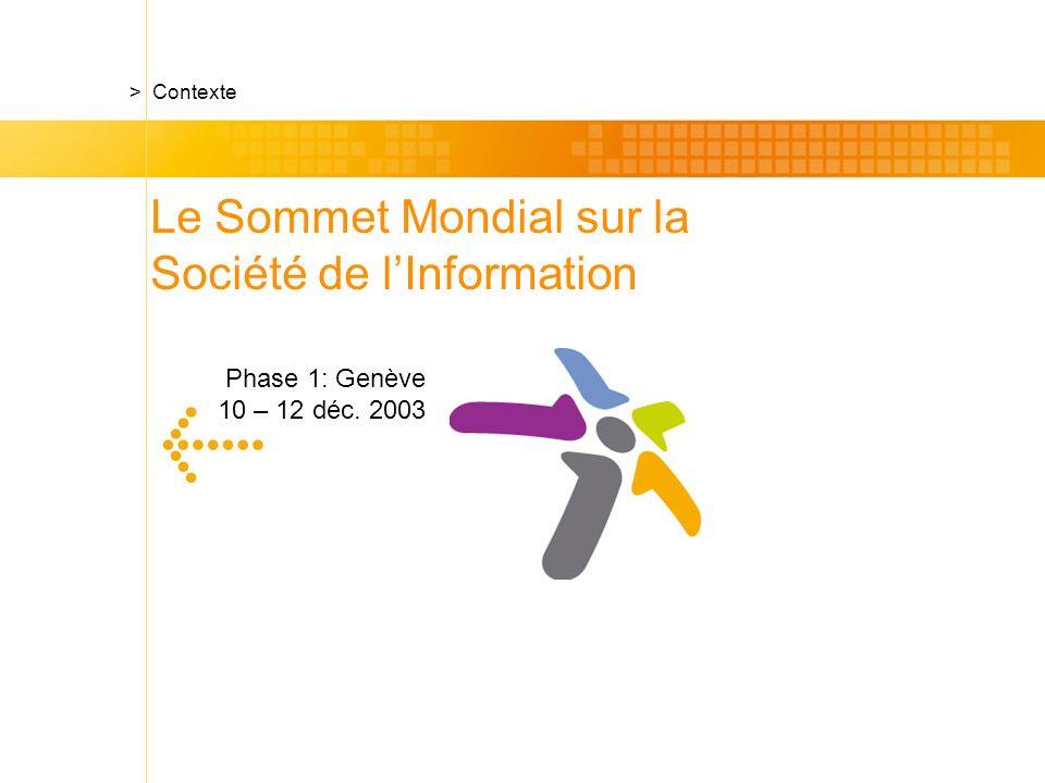 Phase 1: Genève 10 – 12 déc. 2003 > Contexte Le Sommet Mondial sur la Société de lInformation