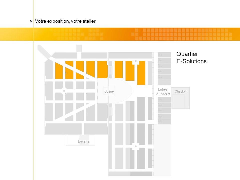 Check-in Quartier E-Solutions > Votre exposition, votre atelier Scène Entrée principale Buvette
