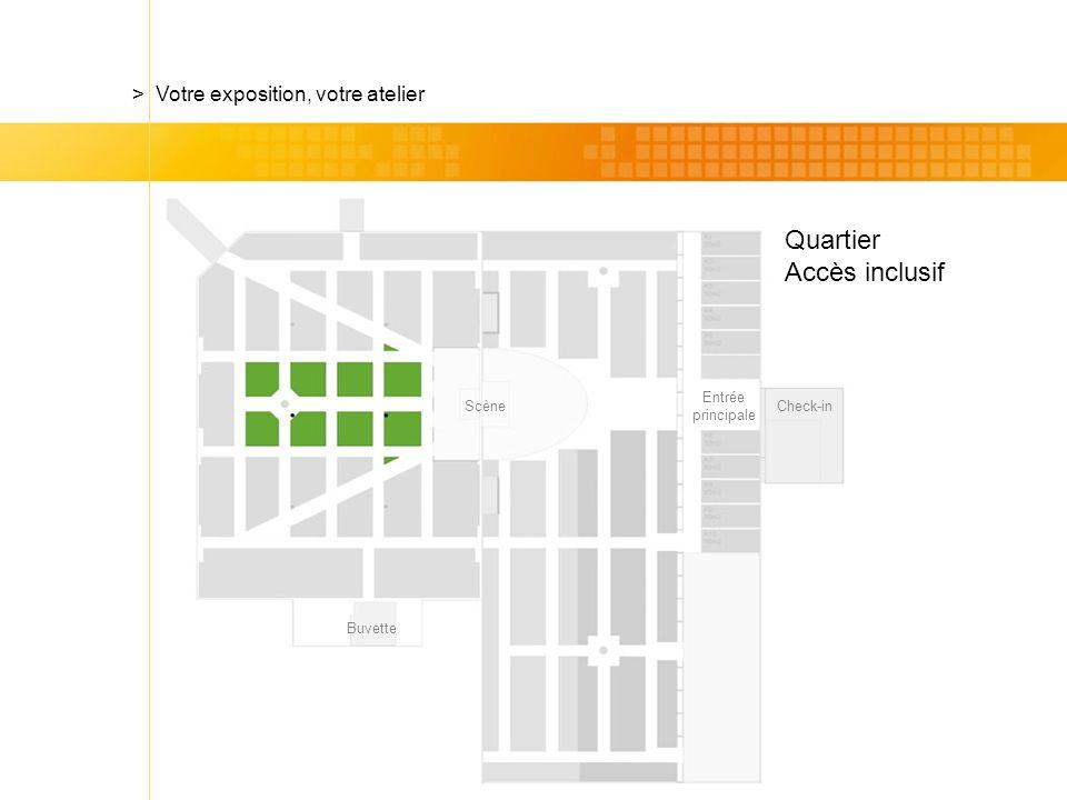 Check-in Quartier Accès inclusif > Votre exposition, votre atelier Scène Entrée principale Buvette