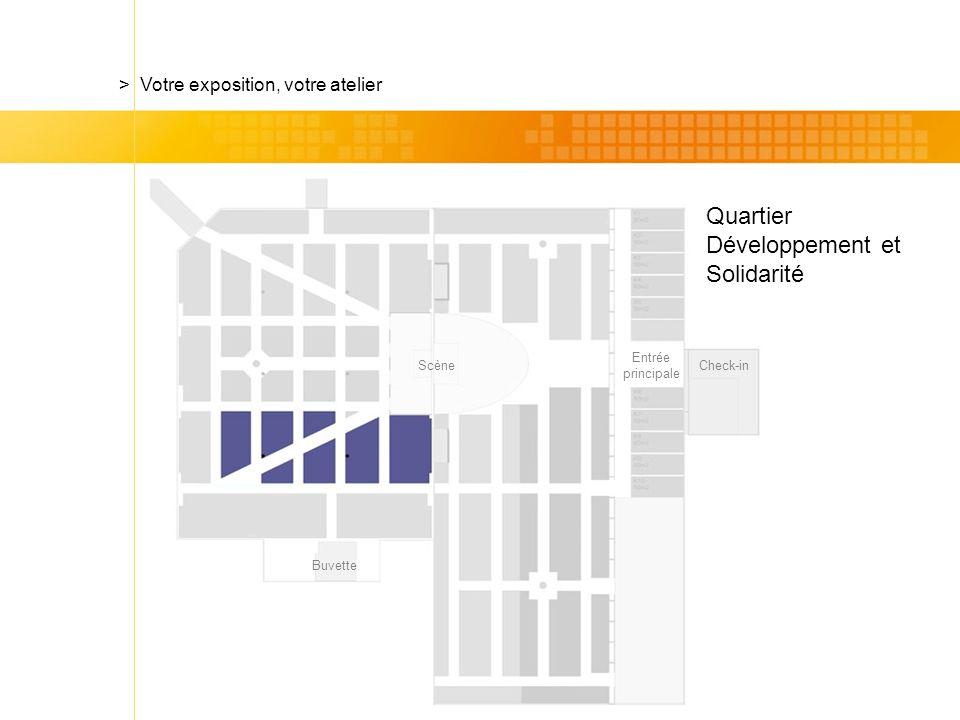 Check-in Quartier Développement et Solidarité > Votre exposition, votre atelier Scène Entrée principale Buvette