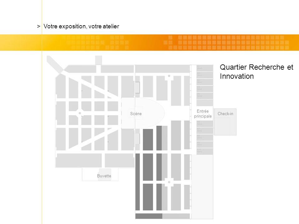Check-in Quartier Recherche et Innovation > Votre exposition, votre atelier Scène Entrée principale Buvette