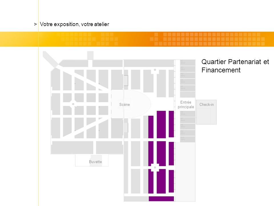 Check-in Quartier Partenariat et Financement > Votre exposition, votre atelier Scène Entrée principale Buvette