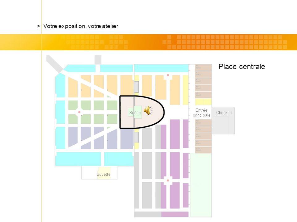 Check-in Place centrale > Votre exposition, votre atelier Scène Entrée principale Buvette