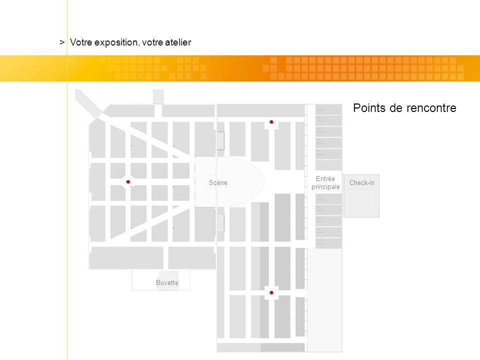 Check-in Points de rencontre > Votre exposition, votre atelier Scène Entrée principale Buvette