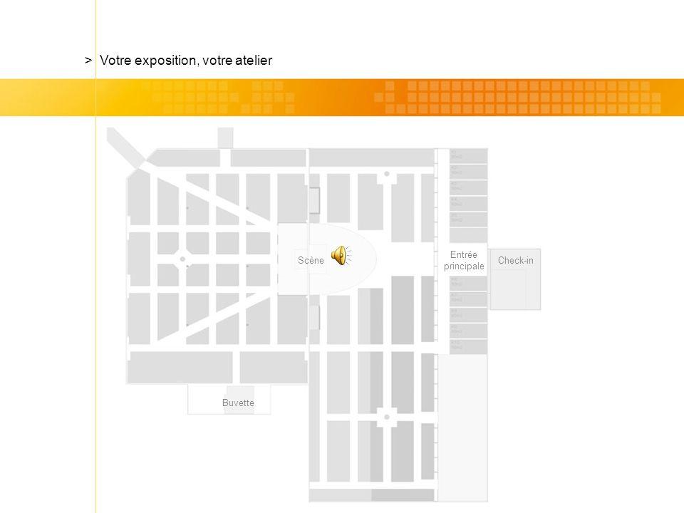 Check-in > Votre exposition, votre atelier Scène Entrée principale Buvette