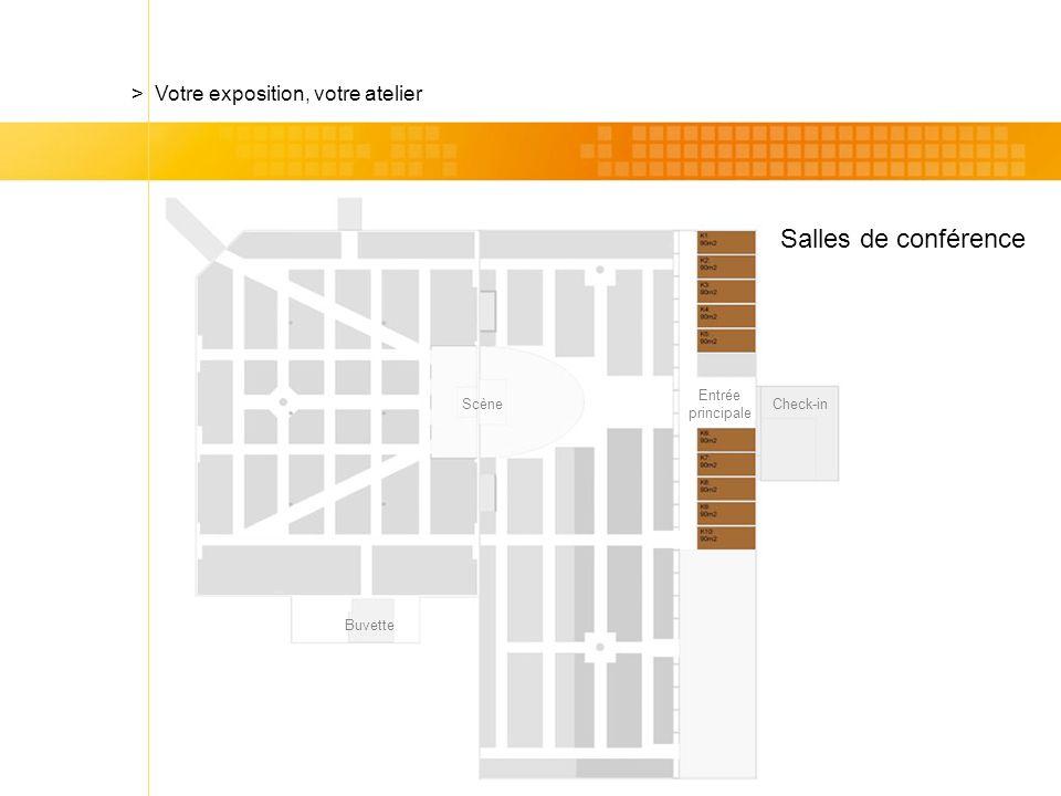 Check-in Salles de conférence > Votre exposition, votre atelier Scène Entrée principale Buvette