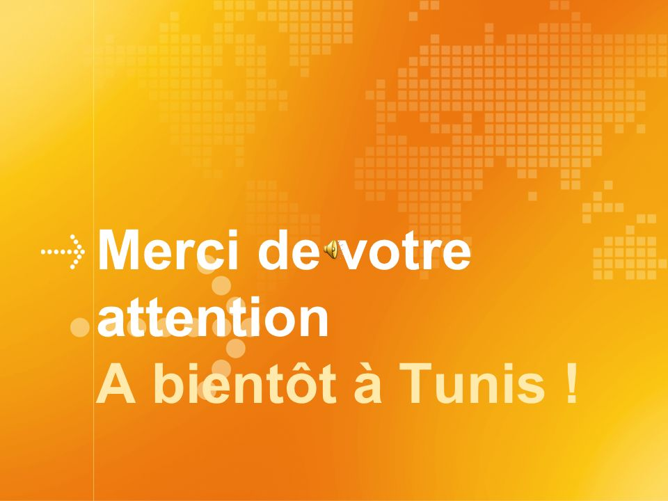 Merci de votre attention A bientôt à Tunis !