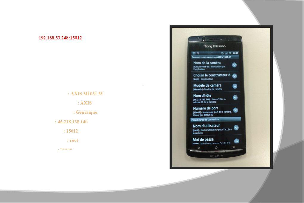 Pour visionner la camera en direct à partir dun smart phone, il faut soit entrer l adresse IP : 192.168.53.248:15012 dans la barre de recherche, ou bien télécharger lapplication TinyCam Monitor.