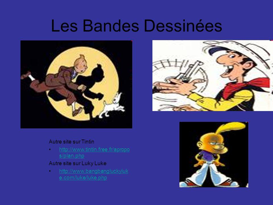 Les Bandes Dessinées Autre site sur Tintin http://www.tintin.free.fr/apropo s/plan.phphttp://www.tintin.free.fr/apropo s/plan.php Autre site sur Luky