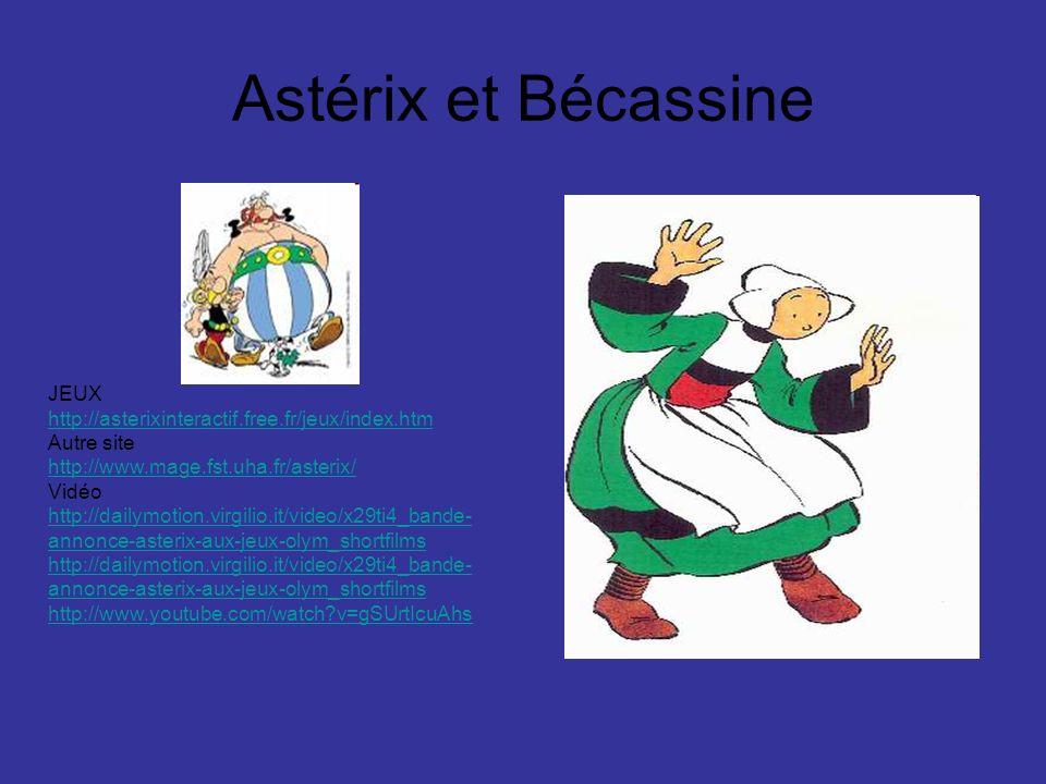 Astérix et Bécassine JEUX http://asterixinteractif.free.fr/jeux/index.htm Autre site http://www.mage.fst.uha.fr/asterix/ Vidéo http://dailymotion.virg