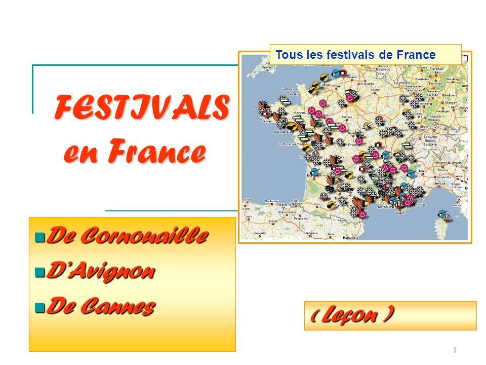 1 De Cornouaille De Cornouaille DAvignon DAvignon De Cannes De Cannes FESTIVALS en France ( Leçon ) Tous les festivals de France