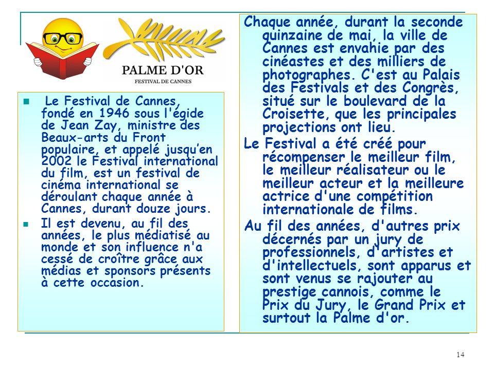 14 Le Festival de Cannes, fondé en 1946 sous l'égide de Jean Zay, ministre des Beaux-arts du Front populaire, et appelé jusquen 2002 le Festival inter
