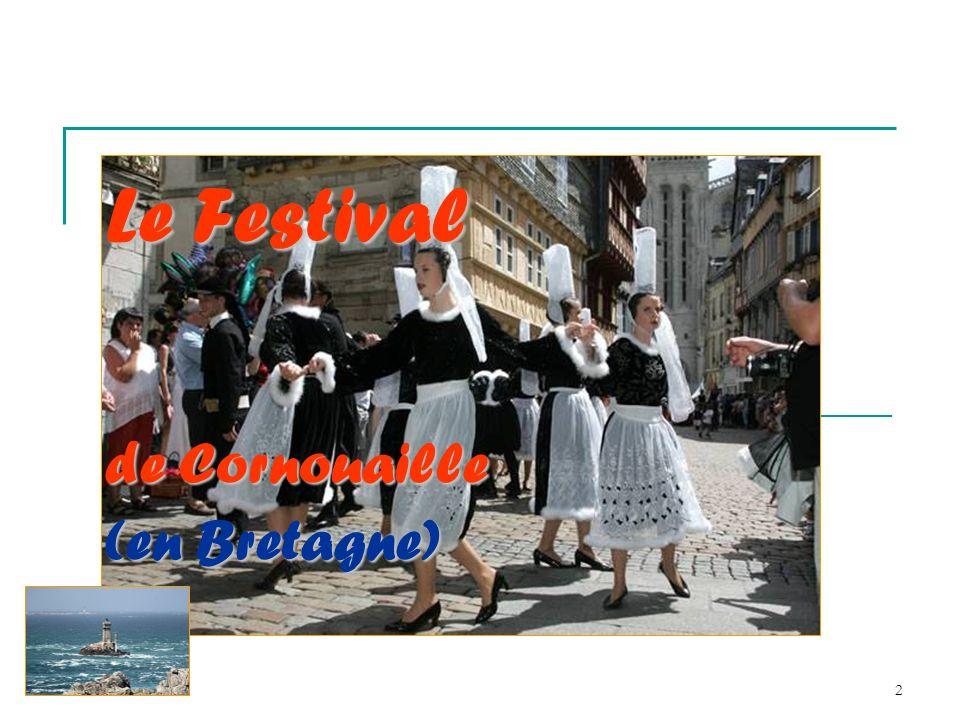 3 Le festival de Cornouaille La Cornouaille désigne une bonne partie du Finistère Sud qui va de Locronan au nord à Concarneau au sud.