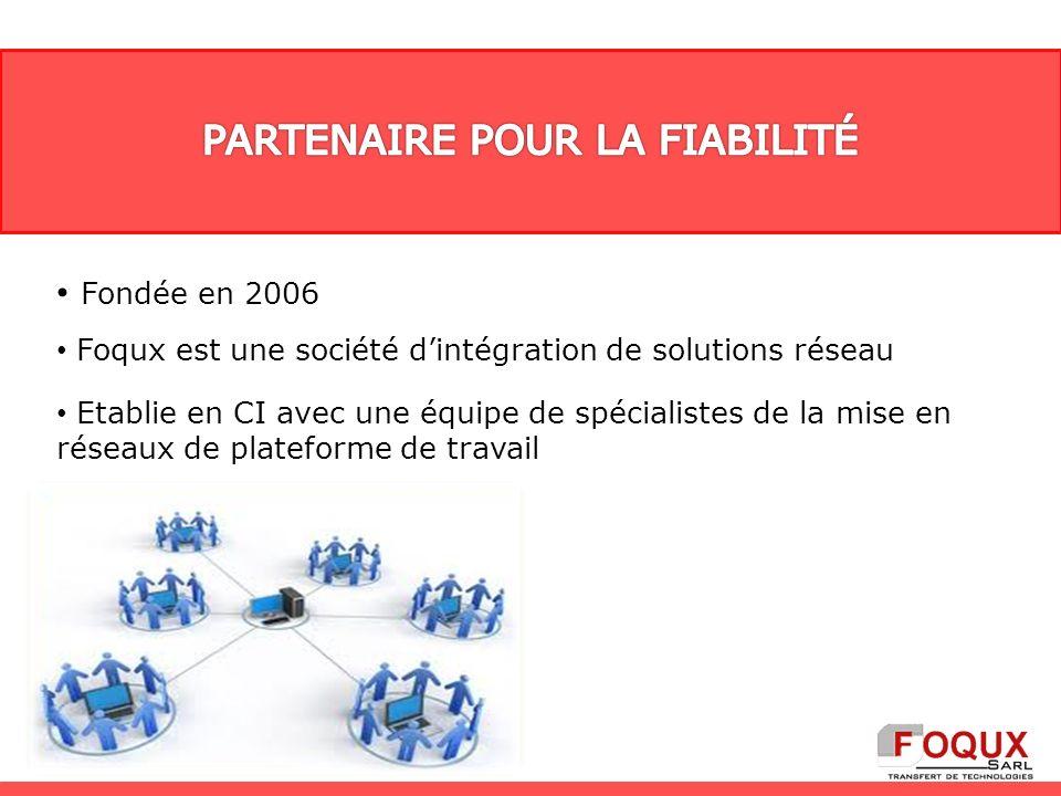 Fondée en 2006 Foqux est une société dintégration de solutions réseau Etablie en CI avec une équipe de spécialistes de la mise en réseaux de plateforme de travail