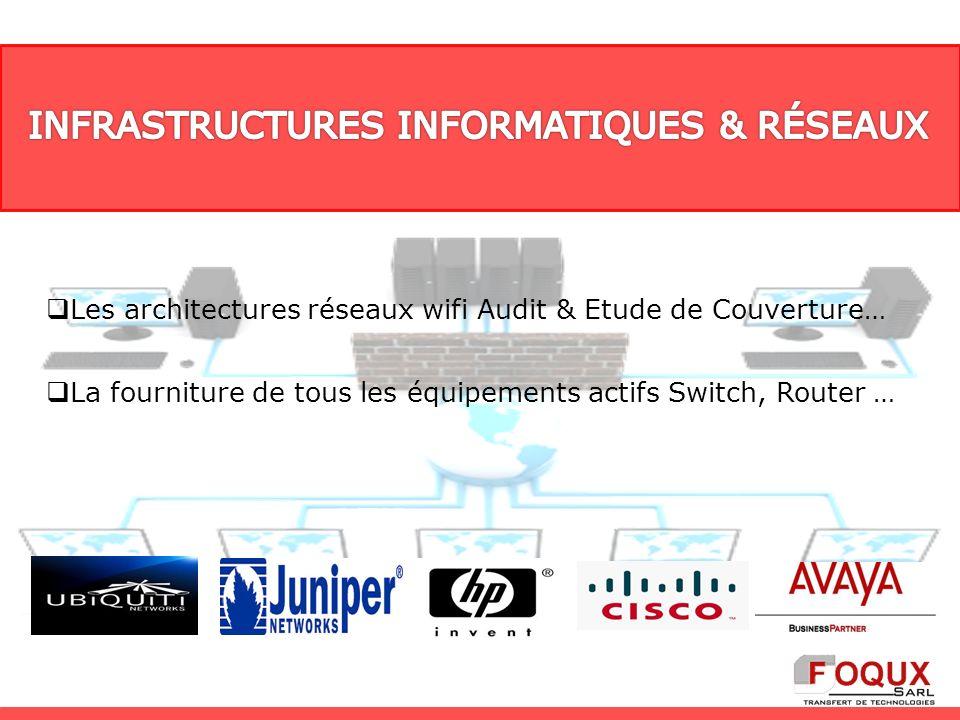 Les architectures réseaux wifi Audit & Etude de Couverture… La fourniture de tous les équipements actifs Switch, Router …
