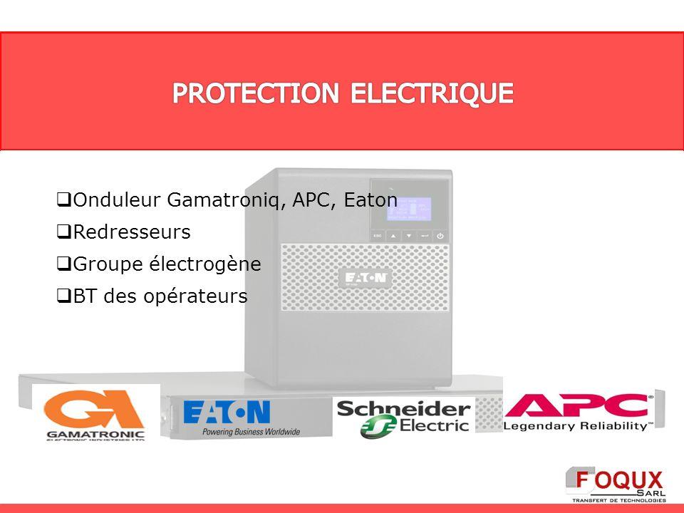 Onduleur Gamatroniq, APC, Eaton Redresseurs Groupe électrogène BT des opérateurs