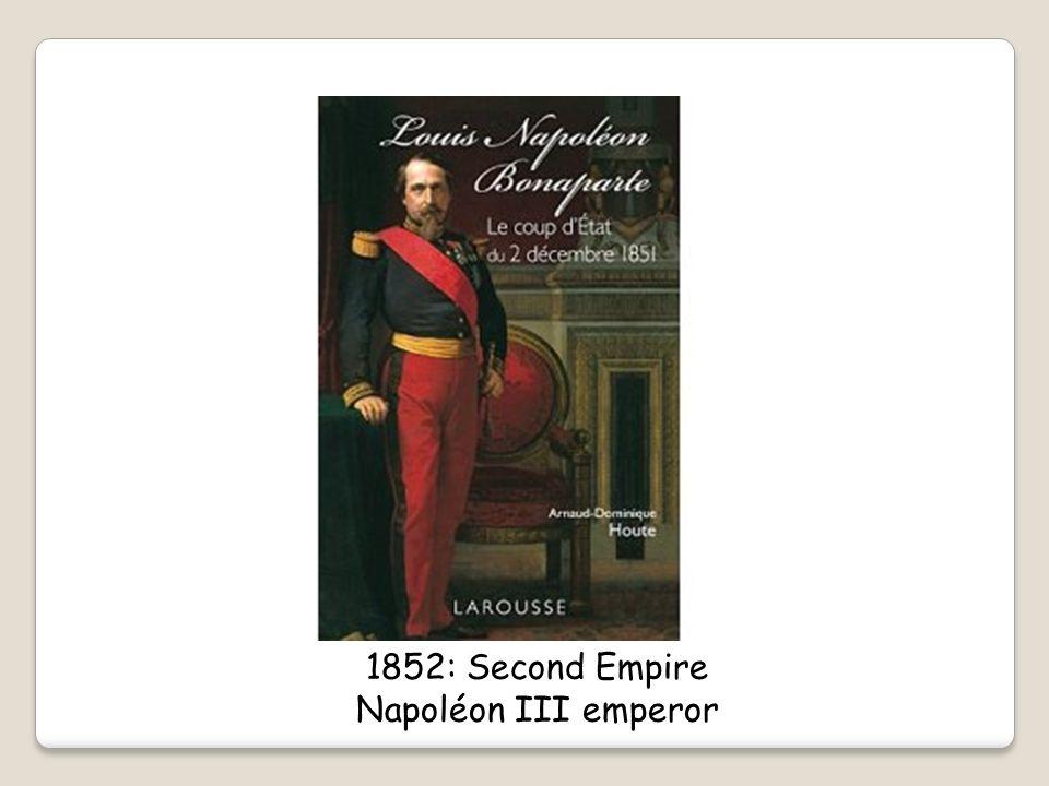 1852: Second Empire Napoléon III emperor