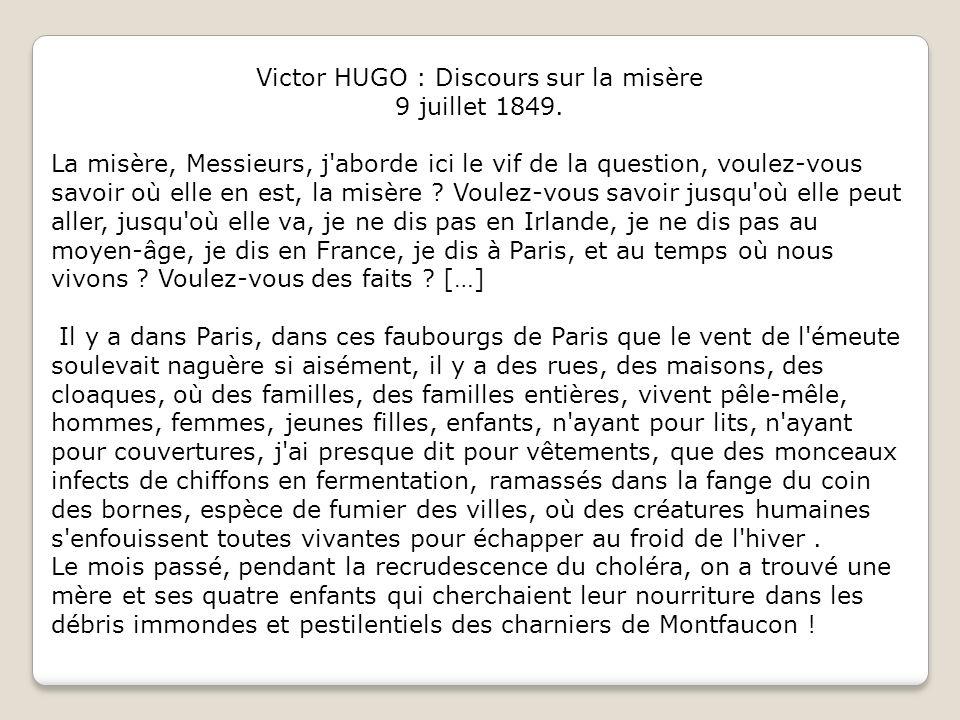 Victor HUGO : Discours sur la misère 9 juillet 1849. La misère, Messieurs, j'aborde ici le vif de la question, voulez-vous savoir où elle en est, la m