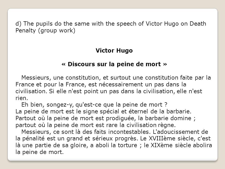 d) The pupils do the same with the speech of Victor Hugo on Death Penalty (group work) Victor Hugo « Discours sur la peine de mort » Messieurs, une co