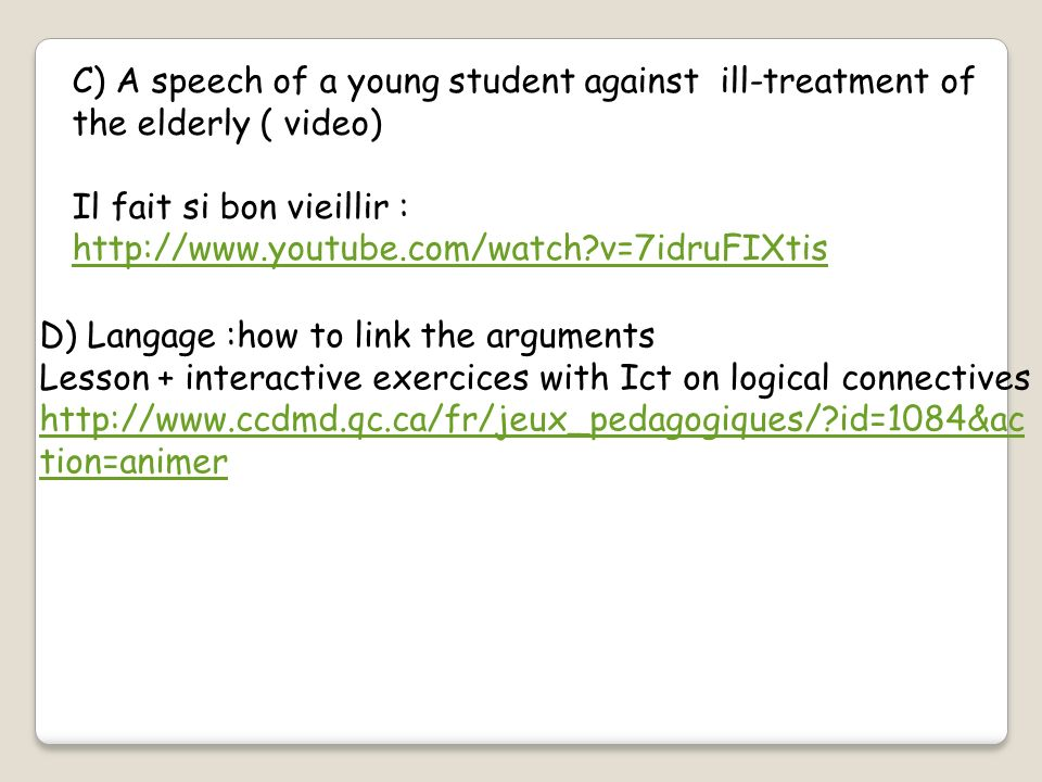 C) A speech of a young student against ill-treatment of the elderly ( video) Il fait si bon vieillir : http://www.youtube.com/watch?v=7idruFIXtis http