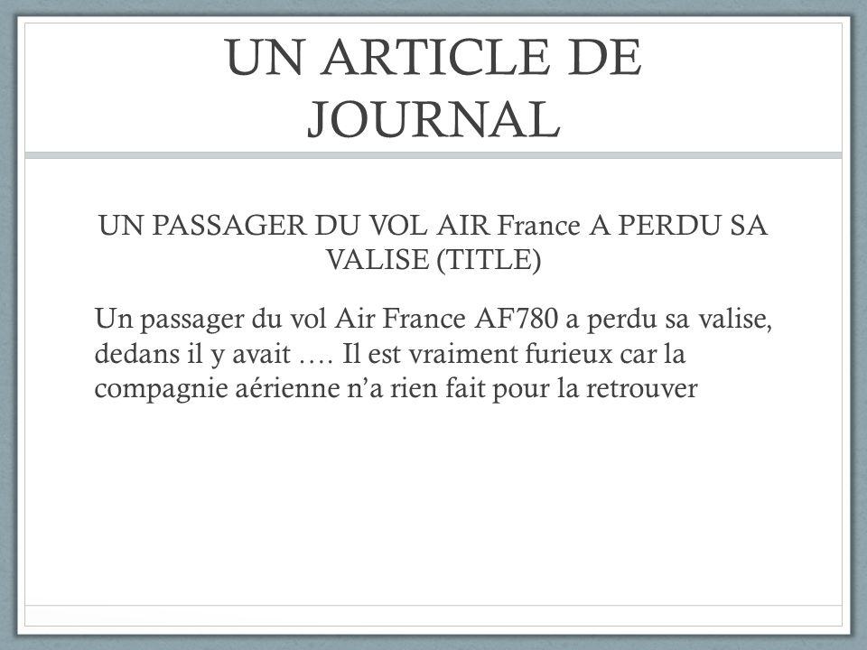 UN ARTICLE DE JOURNAL UN PASSAGER DU VOL AIR France A PERDU SA VALISE (TITLE) Un passager du vol Air France AF780 a perdu sa valise, dedans il y avait
