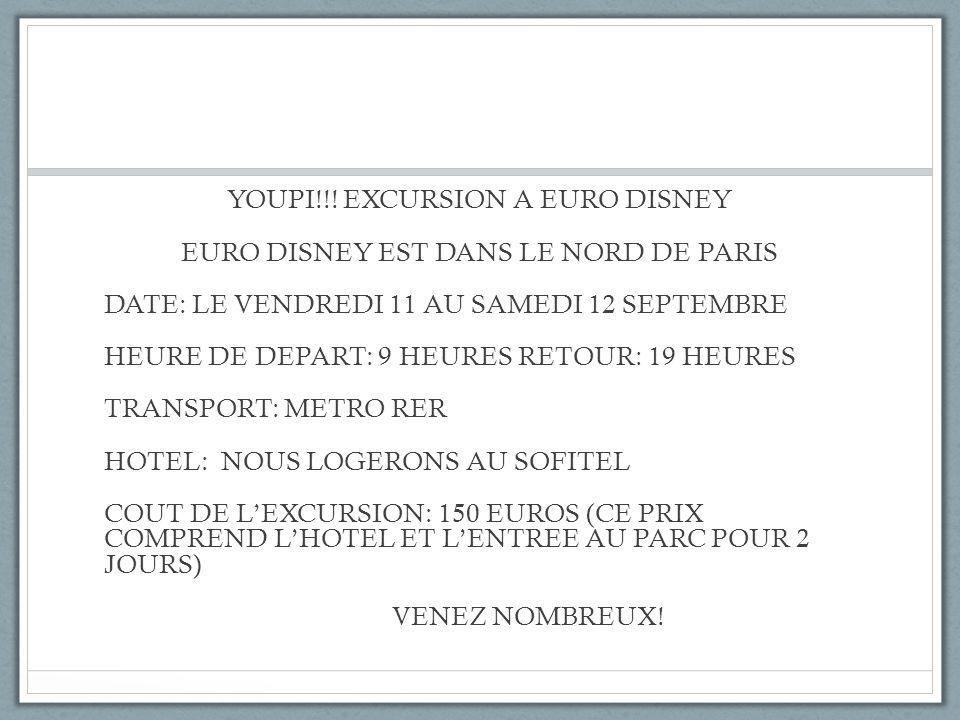 YOUPI!!! EXCURSION A EURO DISNEY EURO DISNEY EST DANS LE NORD DE PARIS DATE: LE VENDREDI 11 AU SAMEDI 12 SEPTEMBRE HEURE DE DEPART: 9 HEURES RETOUR: 1