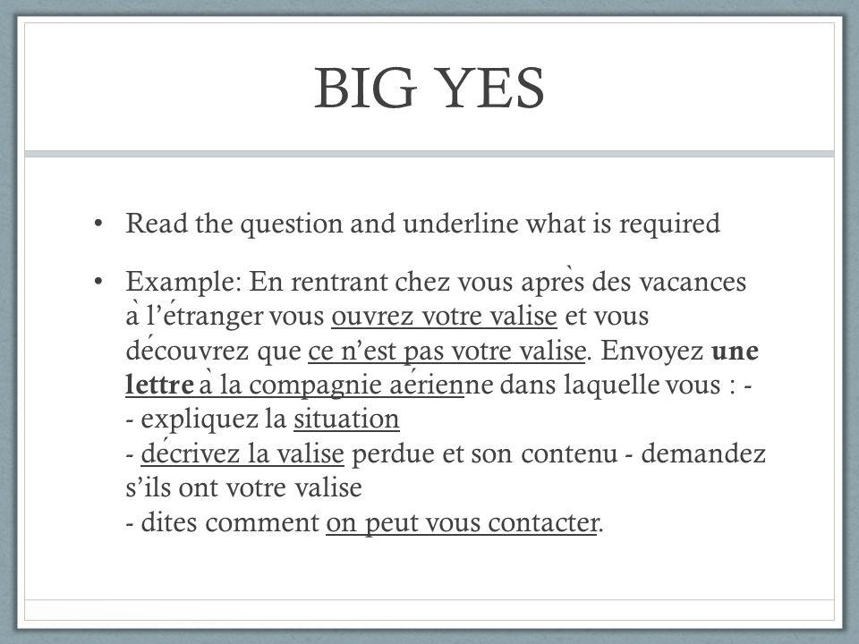 BIG YES Read the question and underline what is required Example: En rentrant chez vous apre ̀ s des vacances a ̀ letranger vous ouvrez votre valise e